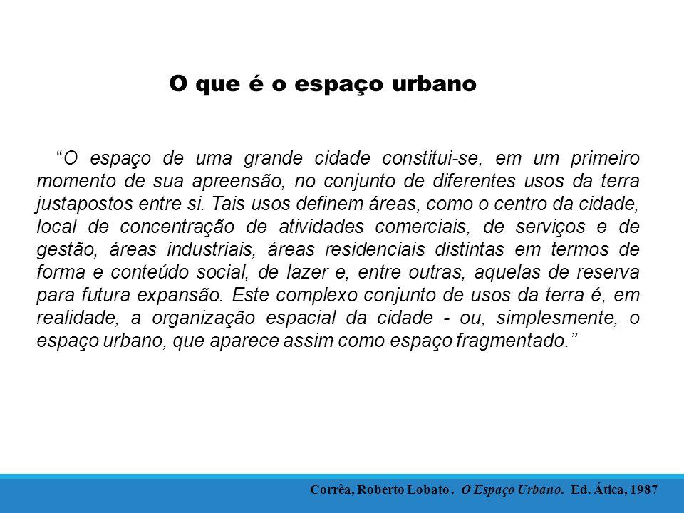 O espaço de uma grande cidade constitui-se, em um primeiro momento de sua apreensão, no conjunto de diferentes usos da terra justapostos entre si.