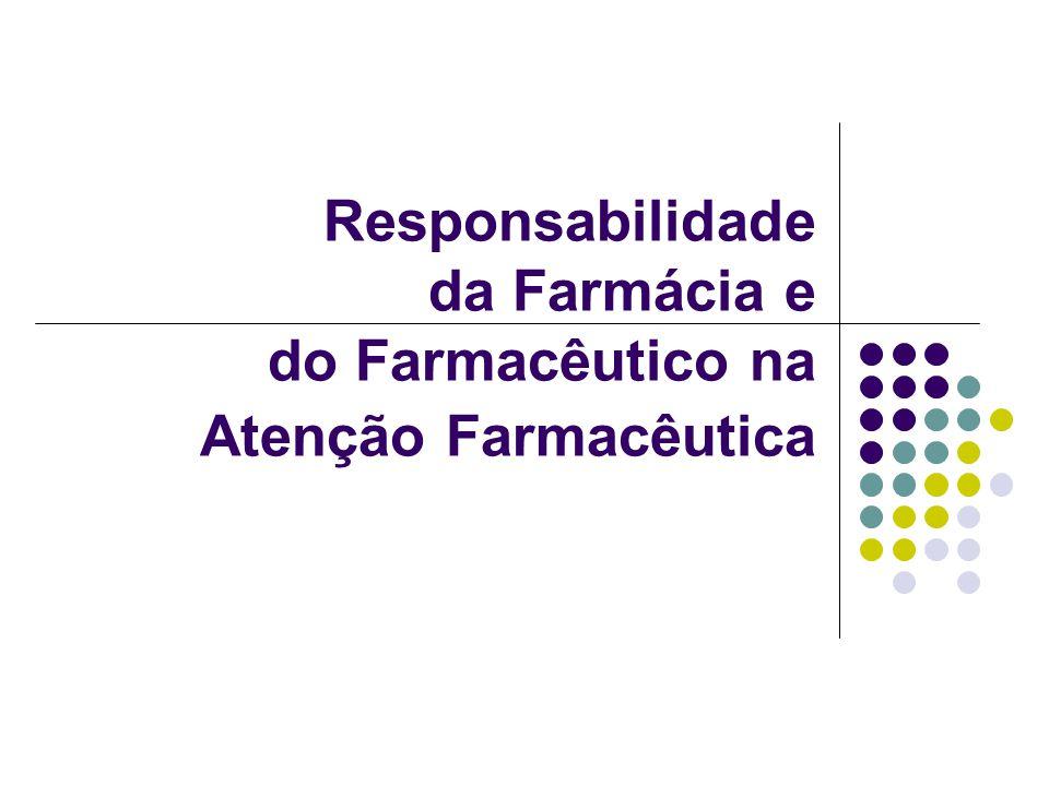 Responsabilidade da Farmácia e do Farmacêutico na Atenção Farmacêutica