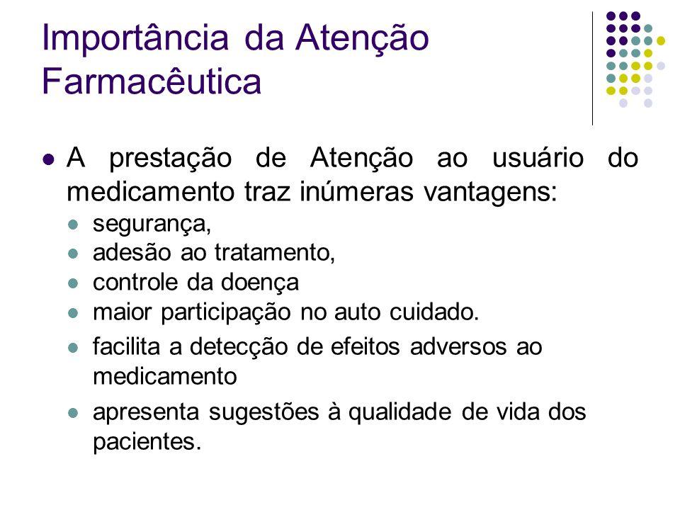 A prestação de Atenção ao usuário do medicamento traz inúmeras vantagens: segurança, adesão ao tratamento, controle da doença maior participação no au