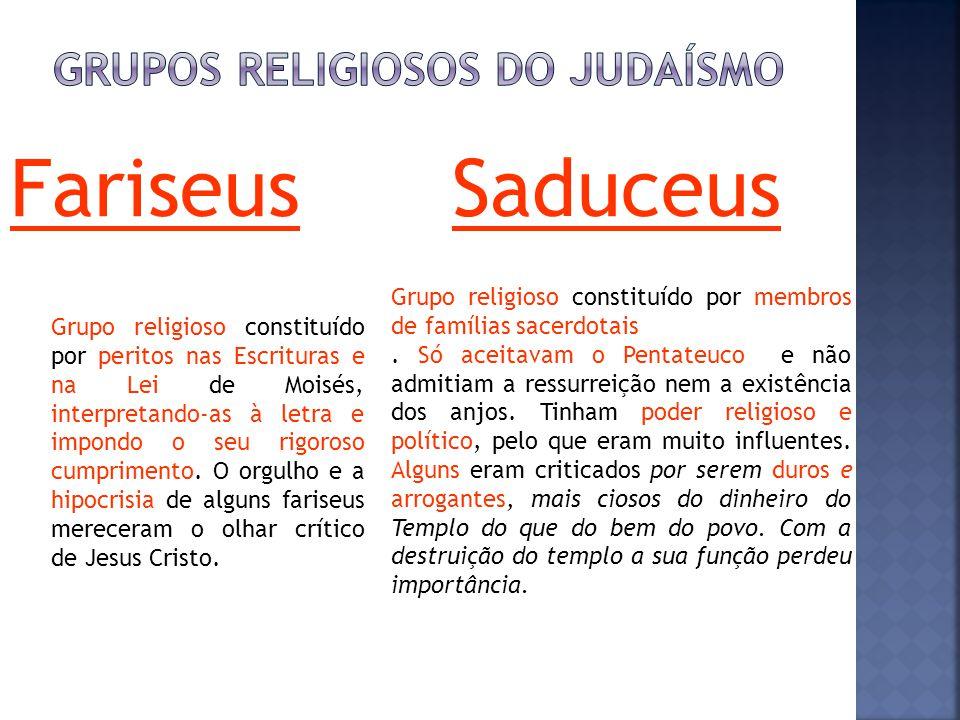 FariseusSaduceus Grupo religioso constituído por peritos nas Escrituras e na Lei de Moisés, interpretando-as à letra e impondo o seu rigoroso cumprimento.