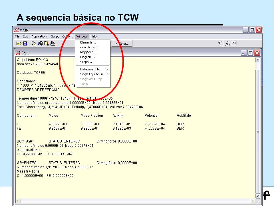 33 Workshop Aplicações da Termodinamica Computacional a Siderurgia 2012 A sequencia básica no TCW
