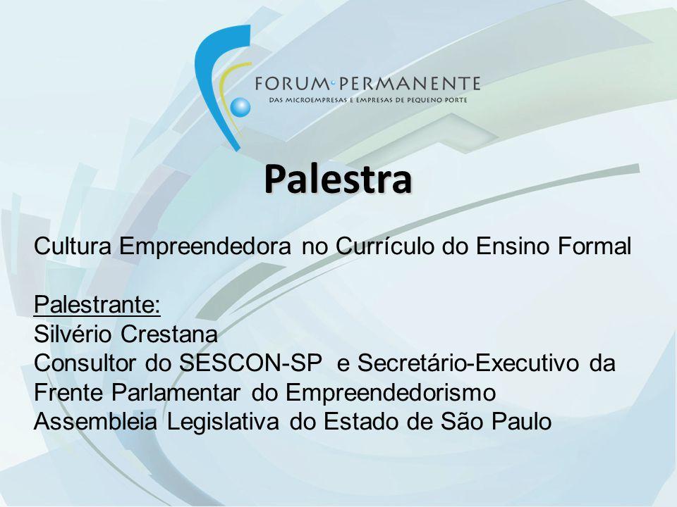Palestra Cultura Empreendedora no Currículo do Ensino Formal Palestrante: Silvério Crestana Consultor do SESCON-SP e Secretário-Executivo da Frente Parlamentar do Empreendedorismo Assembleia Legislativa do Estado de São Paulo