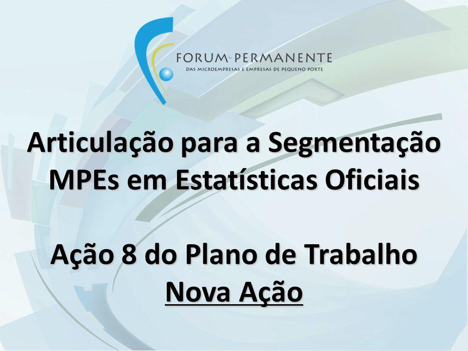 Articulação para a Segmentação MPEs em Estatísticas Oficiais Ação 8 do Plano de Trabalho Nova Ação