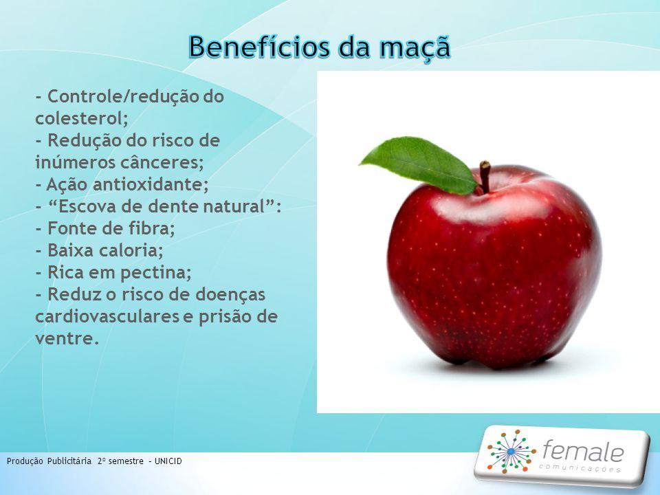 Produção Publicitária 2º semestre – UNICID - Controle/redução do colesterol; - Redução do risco de inúmeros cânceres; - Ação antioxidante; - Escova de
