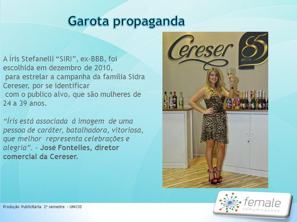 A Íris Stefanelli SIRI, ex-BBB, foi escolhida em dezembro de 2010, para estrelar a campanha da família Sidra Cereser, por se identificar com o publico