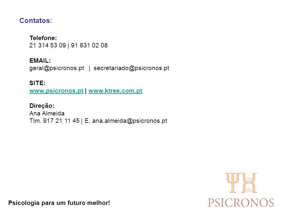Contatos: Telefone: 21 314 53 09   91 831 02 08 EMAIL: geral@psicronos.pt   secretariado@psicronos.pt SITE: www.psicronos.pt   www.ktree.com.pt www.ps