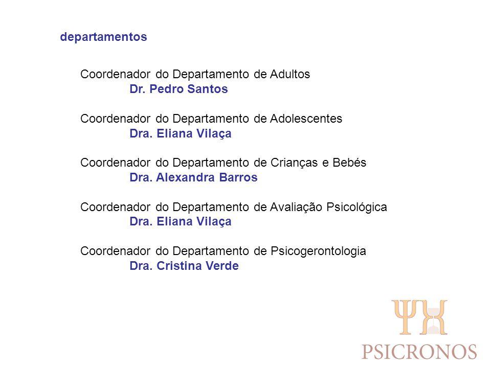 departamentos Coordenador do Departamento de Adultos Dr. Pedro Santos Coordenador do Departamento de Adolescentes Dra. Eliana Vilaça Coordenador do De