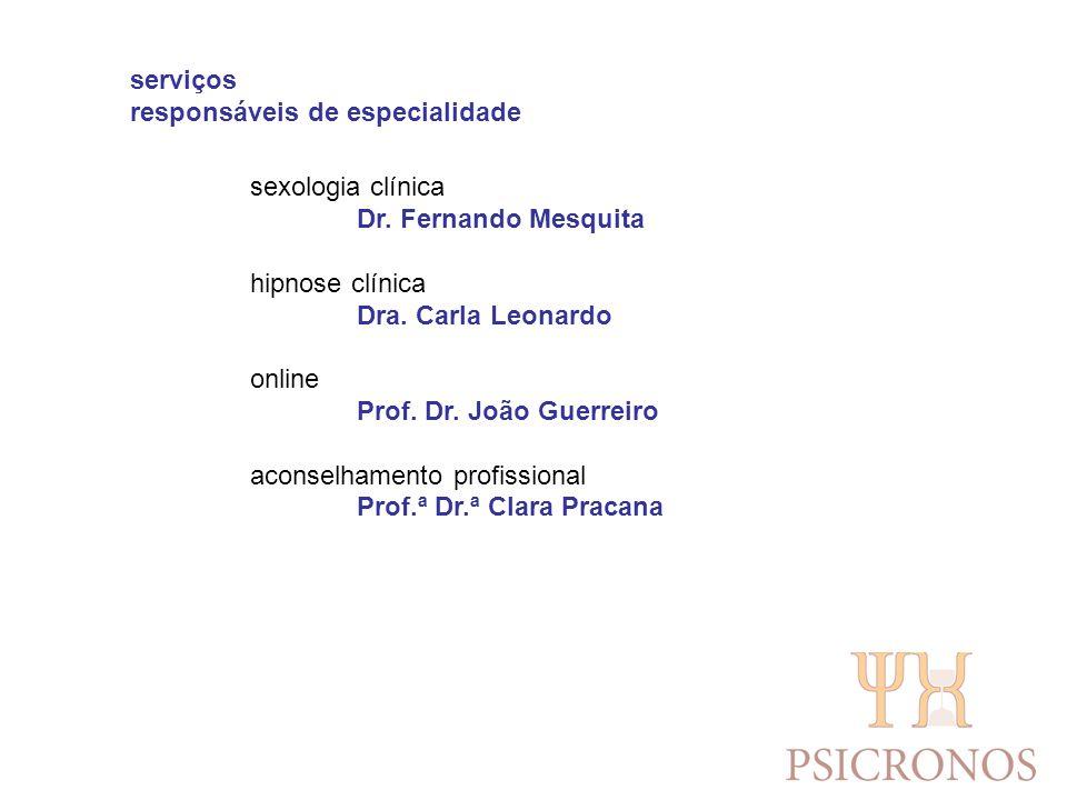 serviços responsáveis de especialidade sexologia clínica Dr. Fernando Mesquita hipnose clínica Dra. Carla Leonardo online Prof. Dr. João Guerreiro aco