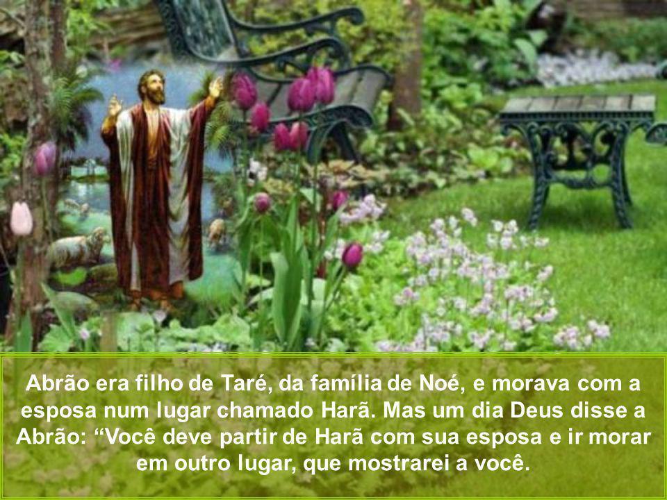 Abrão era filho de Taré, da família de Noé, e morava com a esposa num lugar chamado Harã.