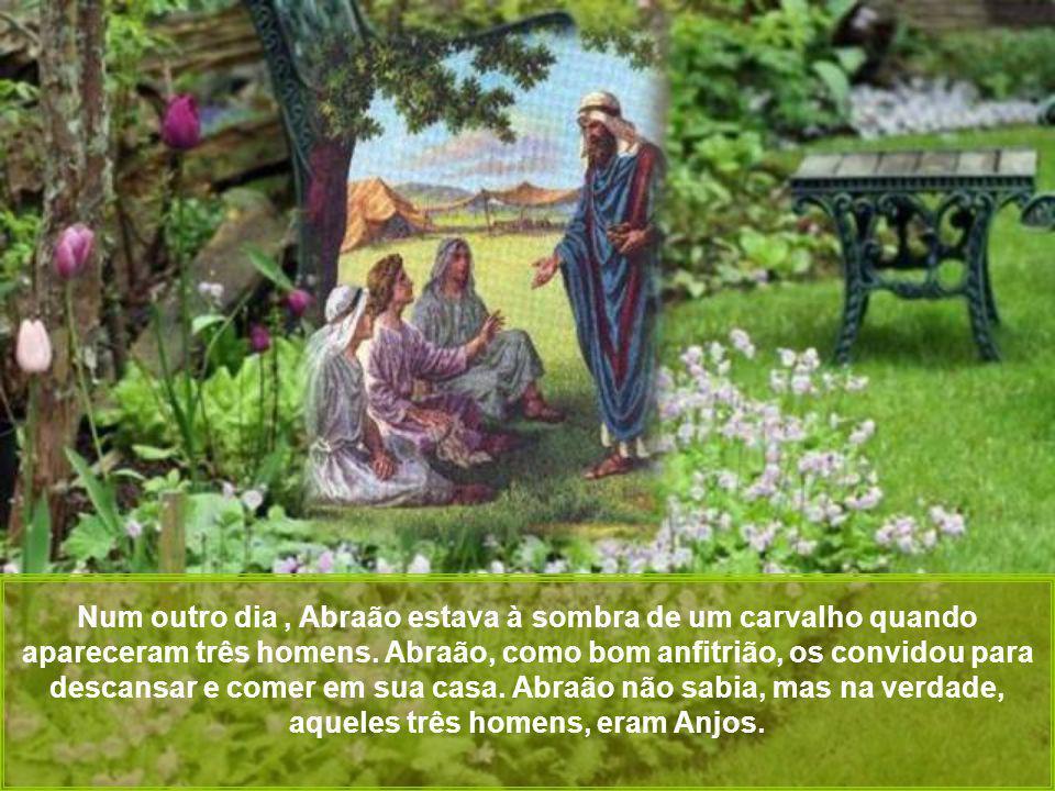 Num outro dia, Abraão estava à sombra de um carvalho quando apareceram três homens.