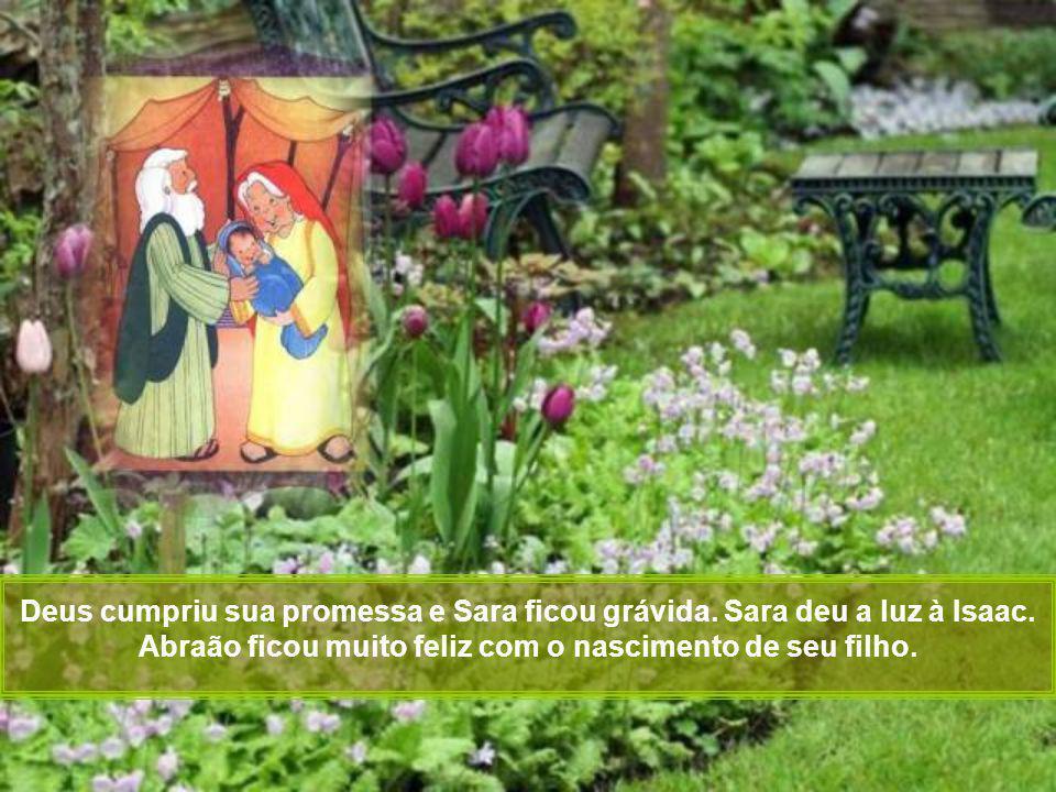 Deus cumpriu sua promessa e Sara ficou grávida.Sara deu a luz à Isaac.