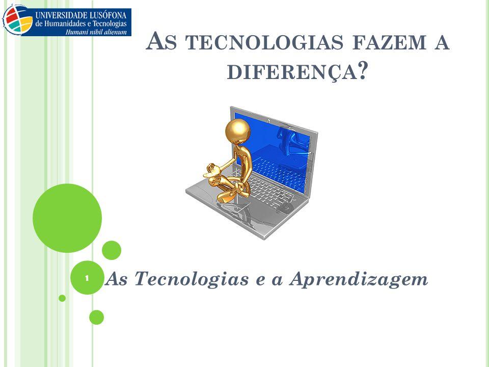 A S TECNOLOGIAS FAZEM A DIFERENÇA ? As Tecnologias e a Aprendizagem 1