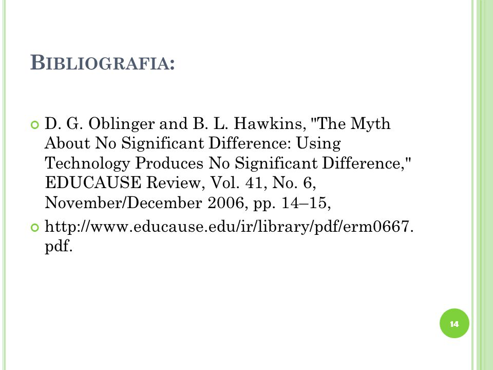 B IBLIOGRAFIA : D. G. Oblinger and B. L. Hawkins,