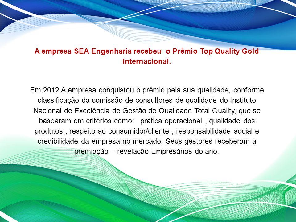 A empresa SEA Engenharia recebeu o Prêmio Top Quality Gold Internacional. Em 2012 A empresa conquistou o prêmio pela sua qualidade, conforme classific