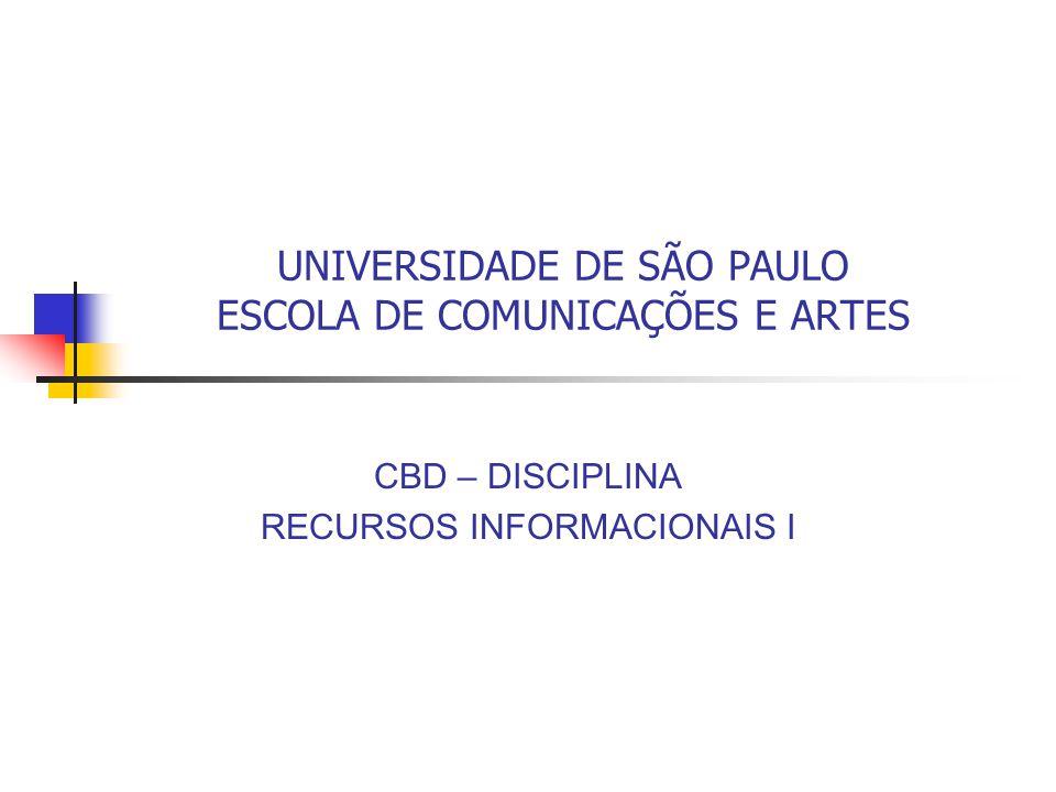 UNIVERSIDADE DE SÃO PAULO ESCOLA DE COMUNICAÇÕES E ARTES CBD – DISCIPLINA RECURSOS INFORMACIONAIS I