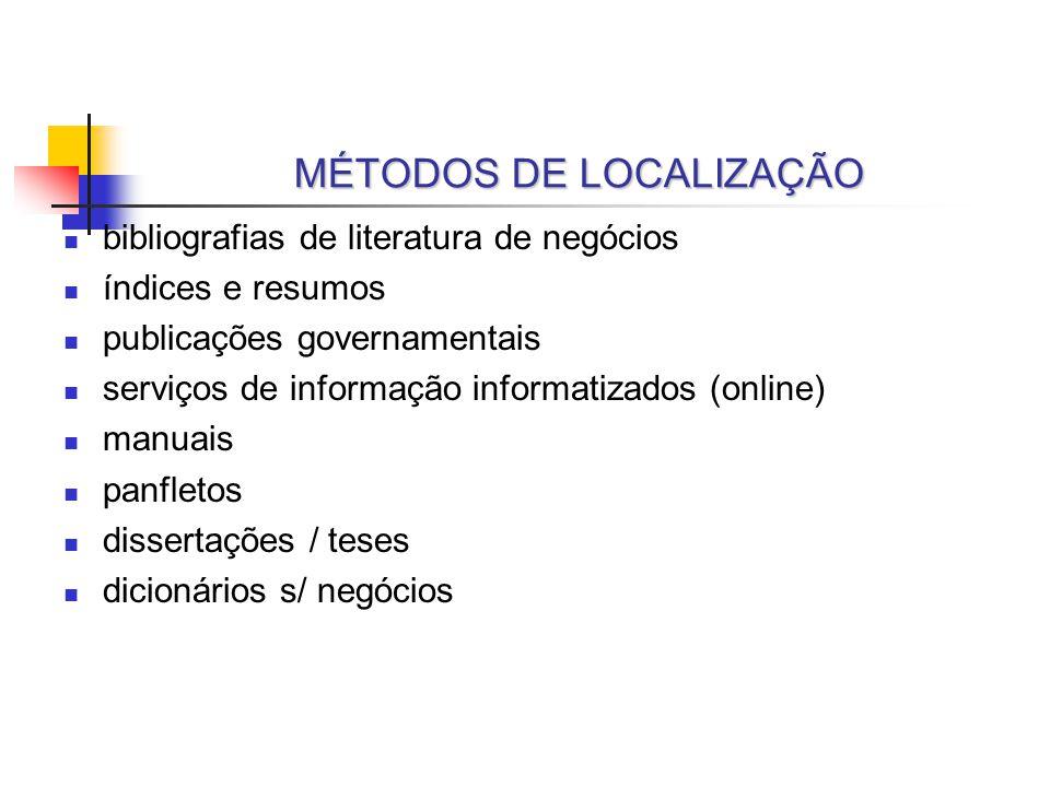 MÉTODOS DE LOCALIZAÇÃO bibliografias de literatura de negócios índices e resumos publicações governamentais serviços de informação informatizados (onl