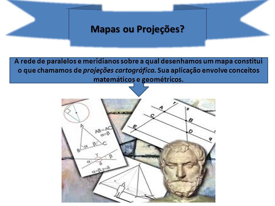 Mapas ou Projeções? A rede de paralelos e meridianos sobre a qual desenhamos um mapa constitui o que chamamos de projeções cartográfica. Sua aplicação