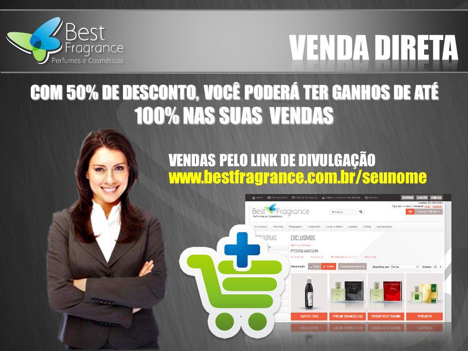 COM 50% DE DESCONTO, VOCÊ PODERÁ TER GANHOS DE ATÉ 100% NAS SUAS VENDAS www.bestfragrance.com.br/seunome VENDAS PELO LINK DE DIVULGAÇÃO