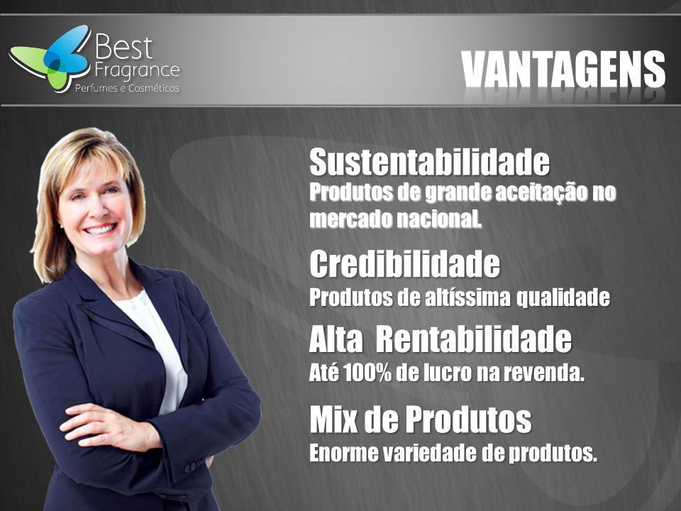 Sustentabilidade Credibilidade Alta Rentabilidade Mix de Produtos Produtos de grande aceitação no mercado nacional.