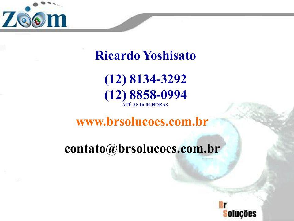 Ricardo Yoshisato (12) 8134-3292 (12) 8858-0994 ATÉ AS 16:00 HORAS. www.brsolucoes.com.br contato@brsolucoes.com.br