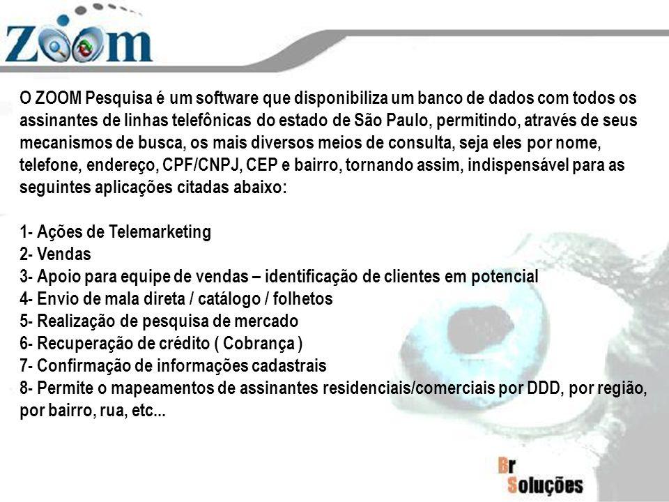 O ZOOM Pesquisa é um software que disponibiliza um banco de dados com todos os assinantes de linhas telefônicas do estado de São Paulo, permitindo, at