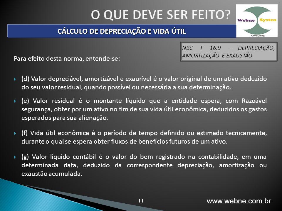 11 Para efeito desta norma, entende-se: (d) Valor depreciável, amortizável e exaurível é o valor original de um ativo deduzido do seu valor residual,