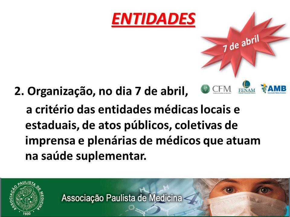 2. Organização, no dia 7 de abril, a critério das entidades médicas locais e estaduais, de atos públicos, coletivas de imprensa e plenárias de médicos