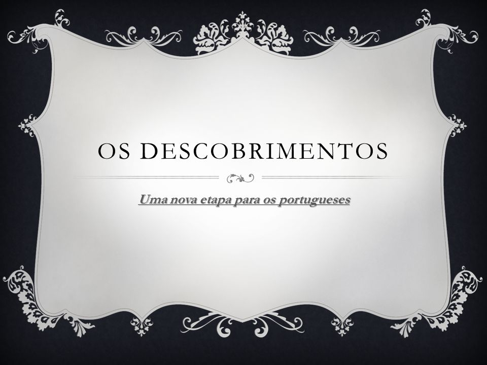 OS DESCOBRIMENTOS Uma nova etapa para os portugueses