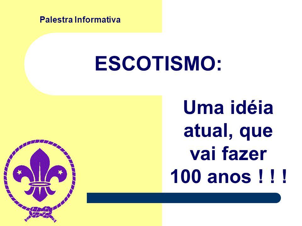 Palestra Informativa ESCOTISMO: Uma idéia atual, que vai fazer 100 anos ! ! !