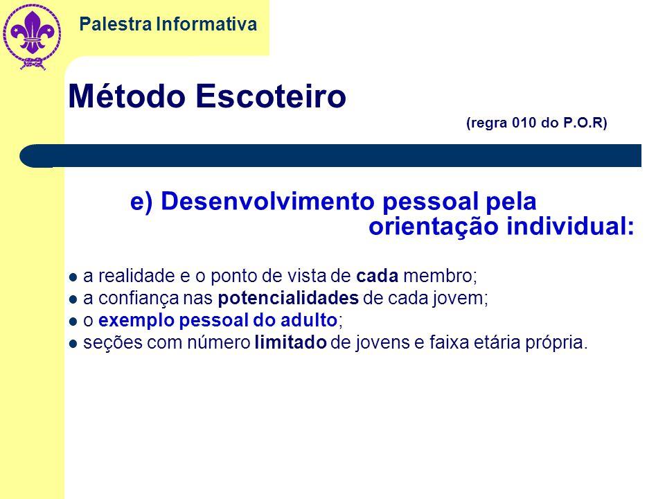 Palestra Informativa Método Escoteiro (regra 010 do P.O.R) c) Vida em equipe, incluindo: d) Atividades progressivas, atraentes e variadas, compreenden