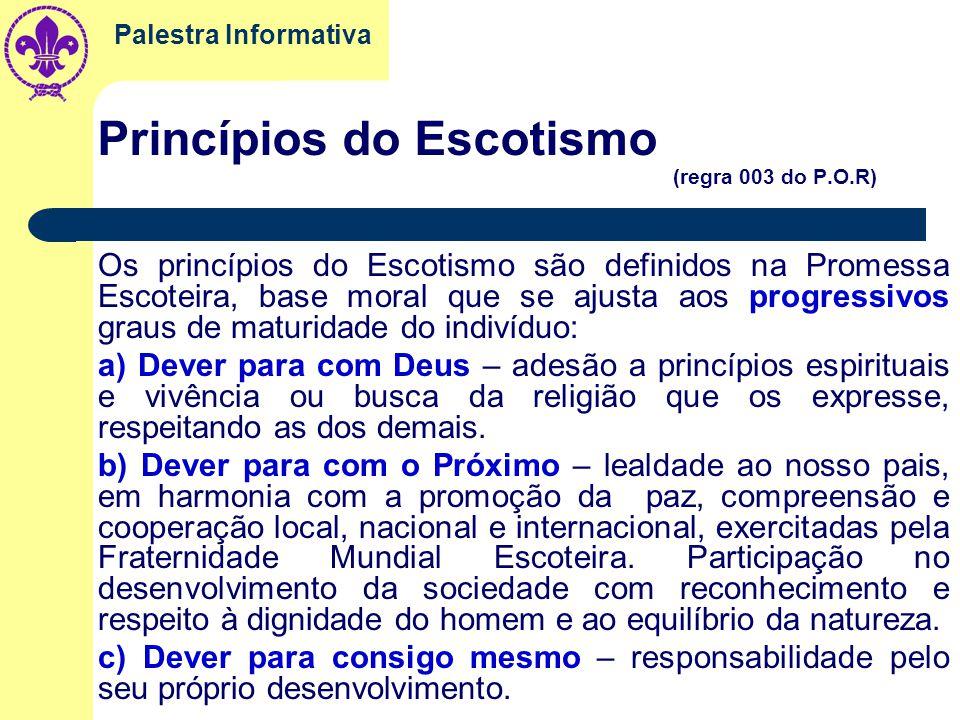 Palestra Informativa Propósito do Escotismo (regra 002 do P.O.R) Contribuir para que os jovens assumam seu próprio desenvolvimento, especialmente do c