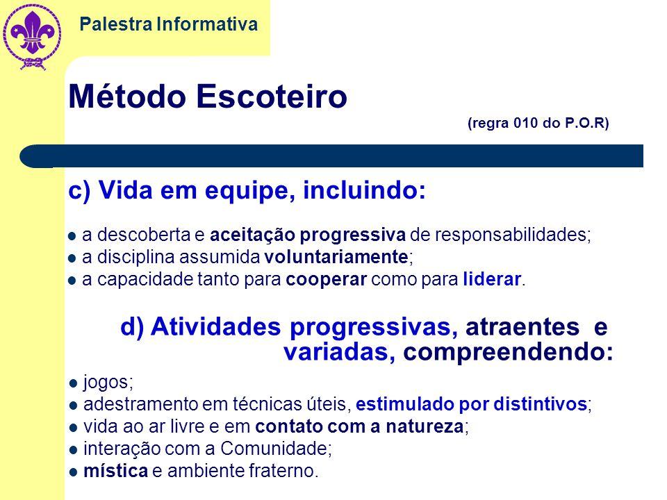 Palestra Informativa Método Escoteiro (regra 010 do P.O.R) a) Aceitação da Lei e Promessa Escoteira: b) Aprender fazendo: educação pela ação, valoriza
