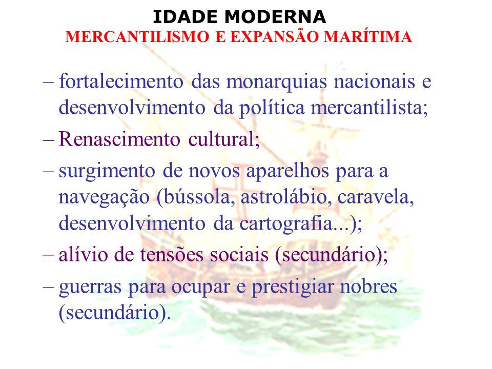 IDADE MODERNA MERCANTILISMO E EXPANSÃO MARÍTIMA –fortalecimento das monarquias nacionais e desenvolvimento da política mercantilista; –Renascimento cu