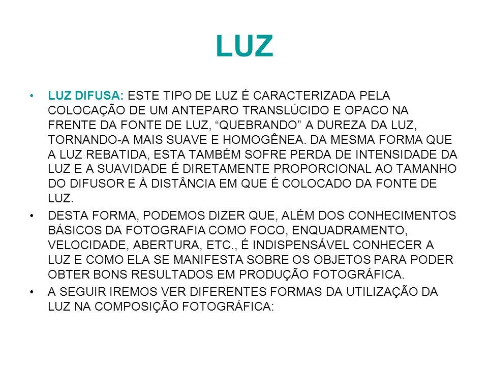 LUZ LUZ DIFUSA: ESTE TIPO DE LUZ É CARACTERIZADA PELA COLOCAÇÃO DE UM ANTEPARO TRANSLÚCIDO E OPACO NA FRENTE DA FONTE DE LUZ, QUEBRANDO A DUREZA DA LU