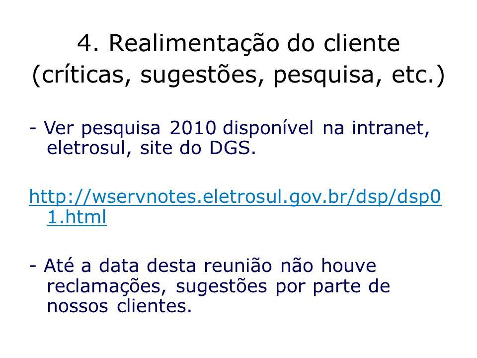 4. Realimentação do cliente (críticas, sugestões, pesquisa, etc.) - Ver pesquisa 2010 disponível na intranet, eletrosul, site do DGS. http://wservnote