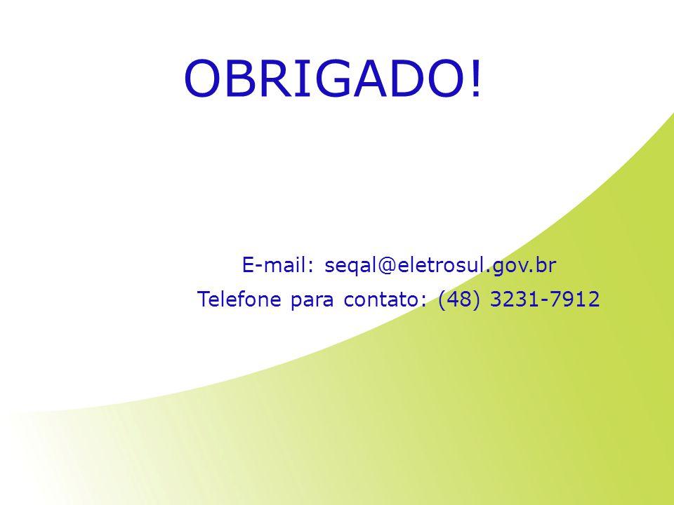 OBRIGADO! E-mail: seqal@eletrosul.gov.br Telefone para contato: (48) 3231-7912
