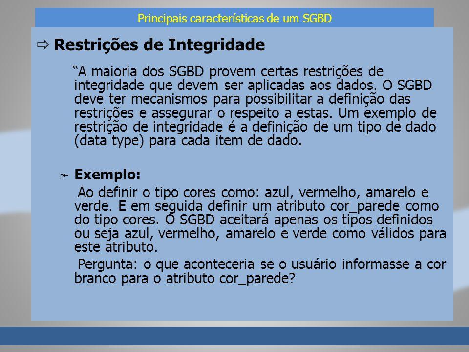 Principais características de um SGBD Restrições de Integridade A maioria dos SGBD provem certas restrições de integridade que devem ser aplicadas aos dados.