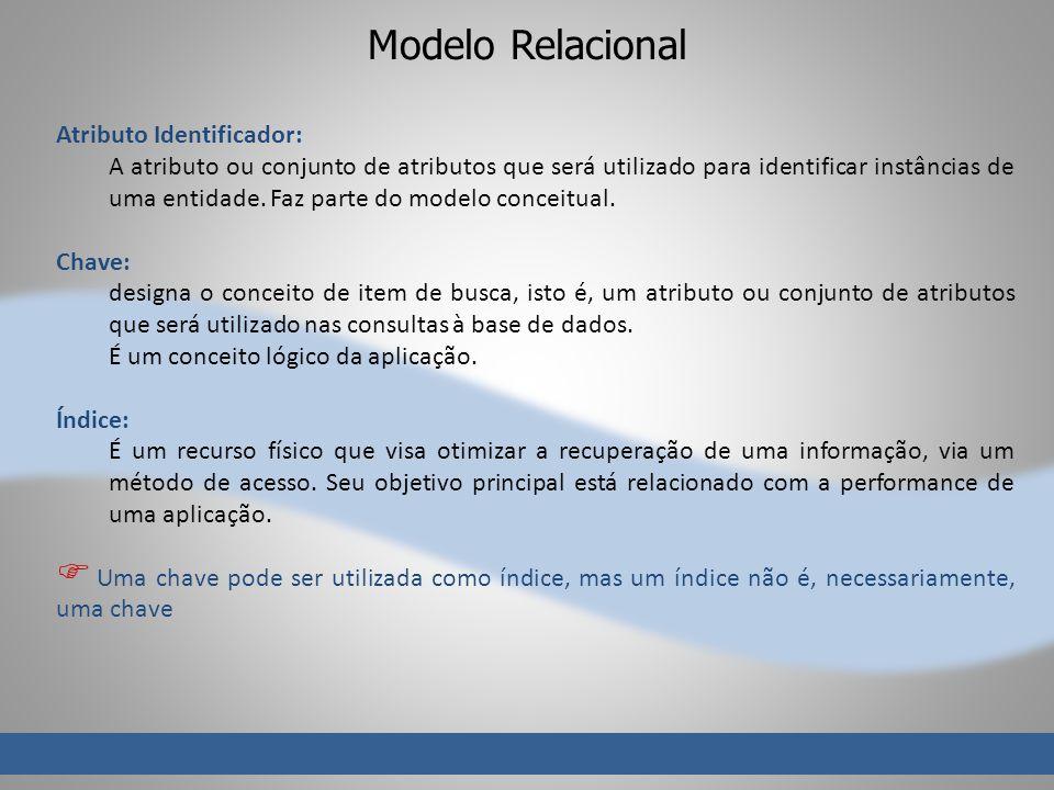 Modelo Relacional Atributo Identificador: A atributo ou conjunto de atributos que será utilizado para identificar instâncias de uma entidade. Faz part