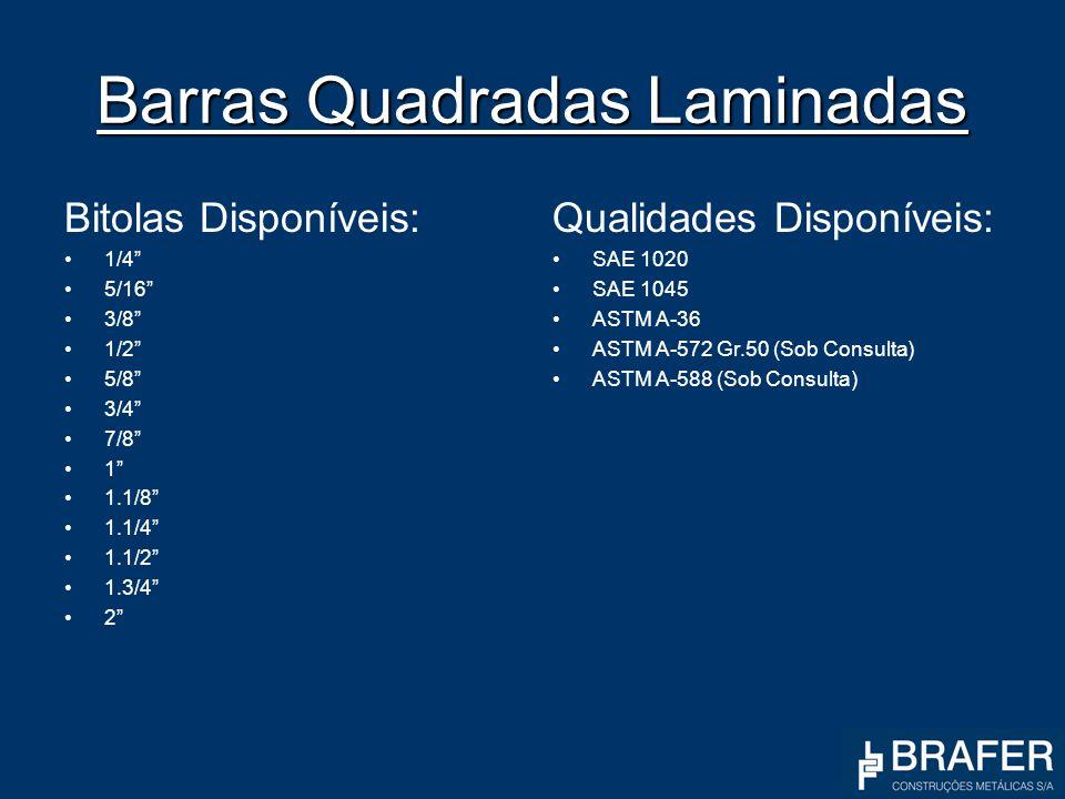 Barras Quadradas Laminadas Bitolas Disponíveis: 1/4 5/16 3/8 1/2 5/8 3/4 7/8 1 1.1/8 1.1/4 1.1/2 1.3/4 2 Qualidades Disponíveis: SAE 1020 SAE 1045 AST