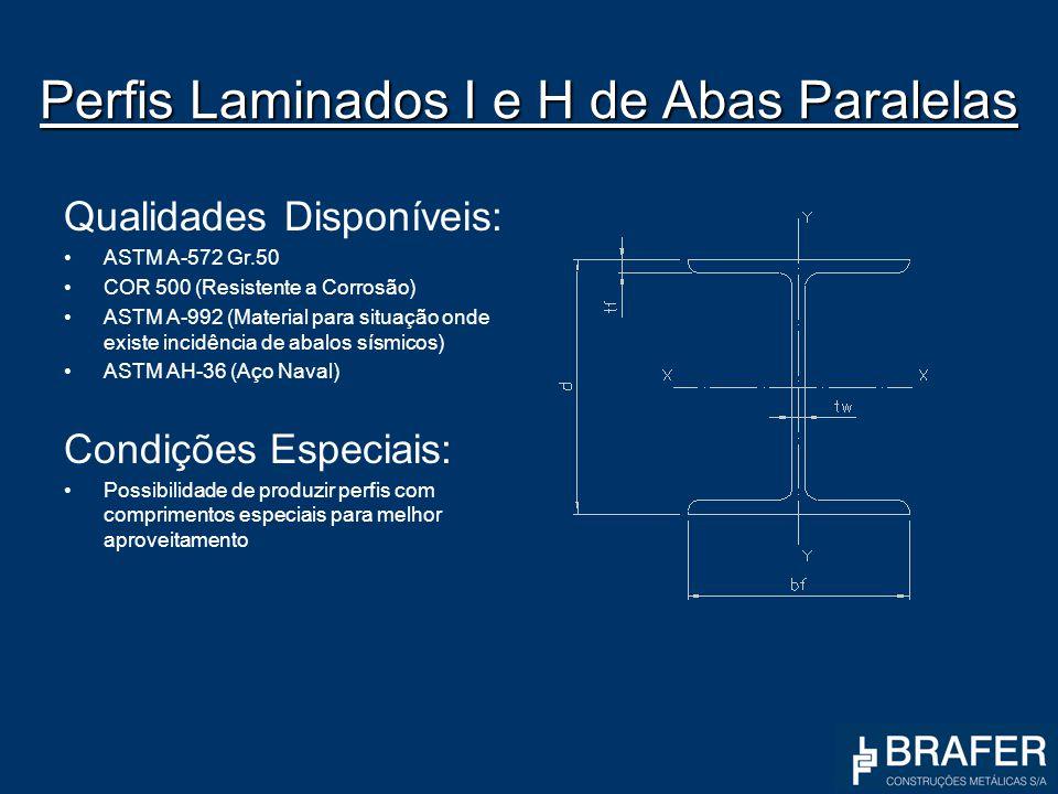 Perfis Laminados I e H de Abas Paralelas Qualidades Disponíveis: ASTM A-572 Gr.50 COR 500 (Resistente a Corrosão) ASTM A-992 (Material para situação o
