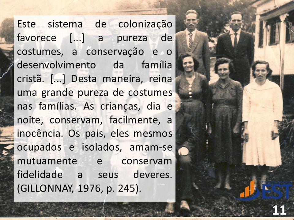 Este sistema de colonização favorece [...] a pureza de costumes, a conservação e o desenvolvimento da família cristã. [...] Desta maneira, reina uma g