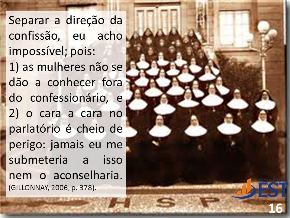 Separar a direção da confissão, eu acho impossível; pois: 1) as mulheres não se dão a conhecer fora do confessionário, e 2) o cara a cara no parlatóri