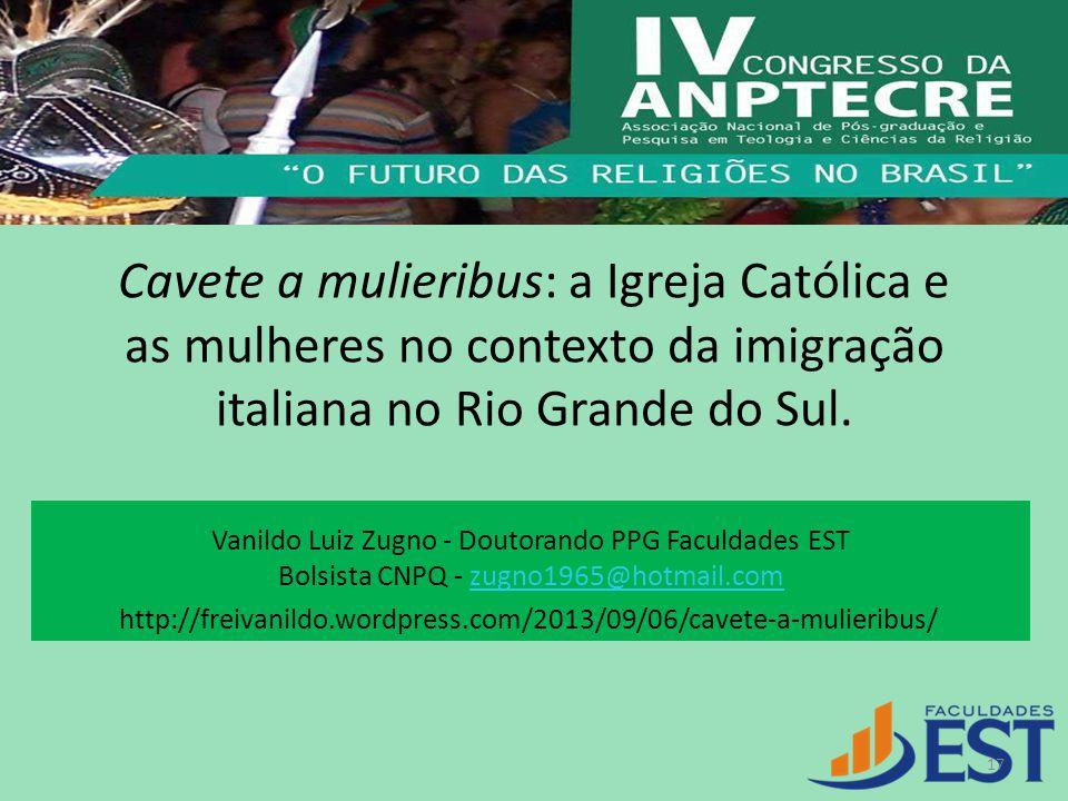 Cavete a mulieribus: a Igreja Católica e as mulheres no contexto da imigração italiana no Rio Grande do Sul. 17 Vanildo Luiz Zugno - Doutorando PPG Fa