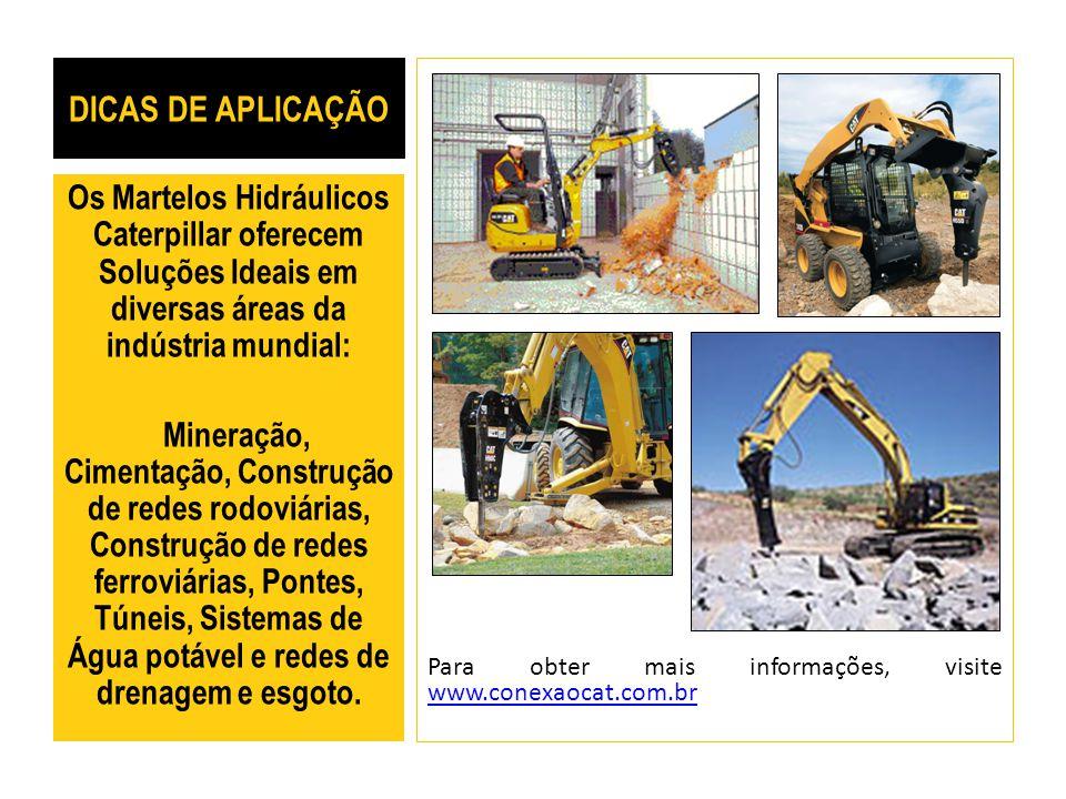 DICAS DE APLICAÇÃO Para obter mais informações, visite www.conexaocat.com.br www.conexaocat.com.br Os Martelos Hidráulicos Caterpillar oferecem Soluçõ