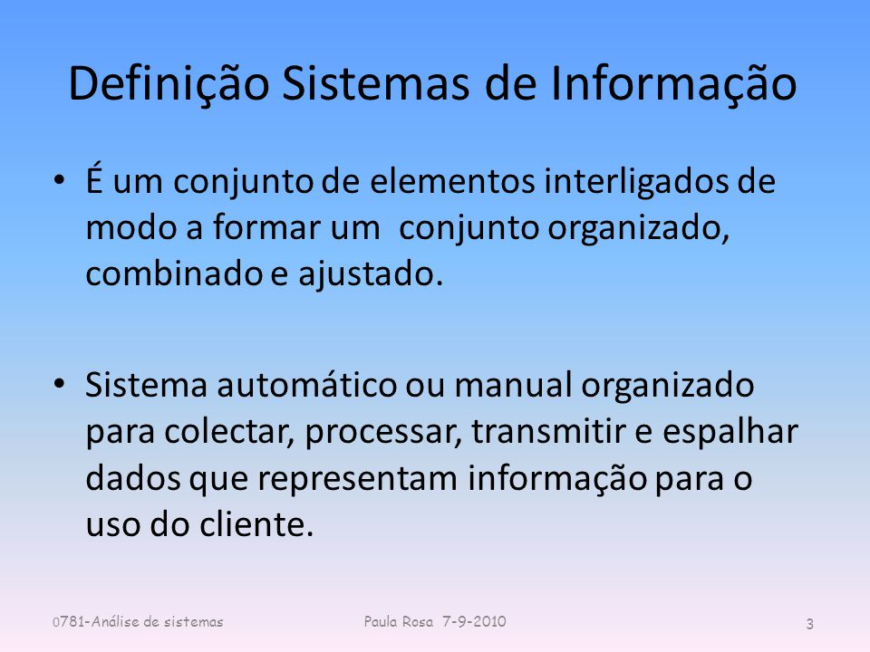 Definição Sistemas de Informação É um conjunto de elementos interligados de modo a formar um conjunto organizado, combinado e ajustado. Sistema automá