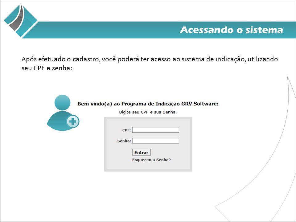 Após efetuado o cadastro, você poderá ter acesso ao sistema de indicação, utilizando seu CPF e senha: Acessando o sistema