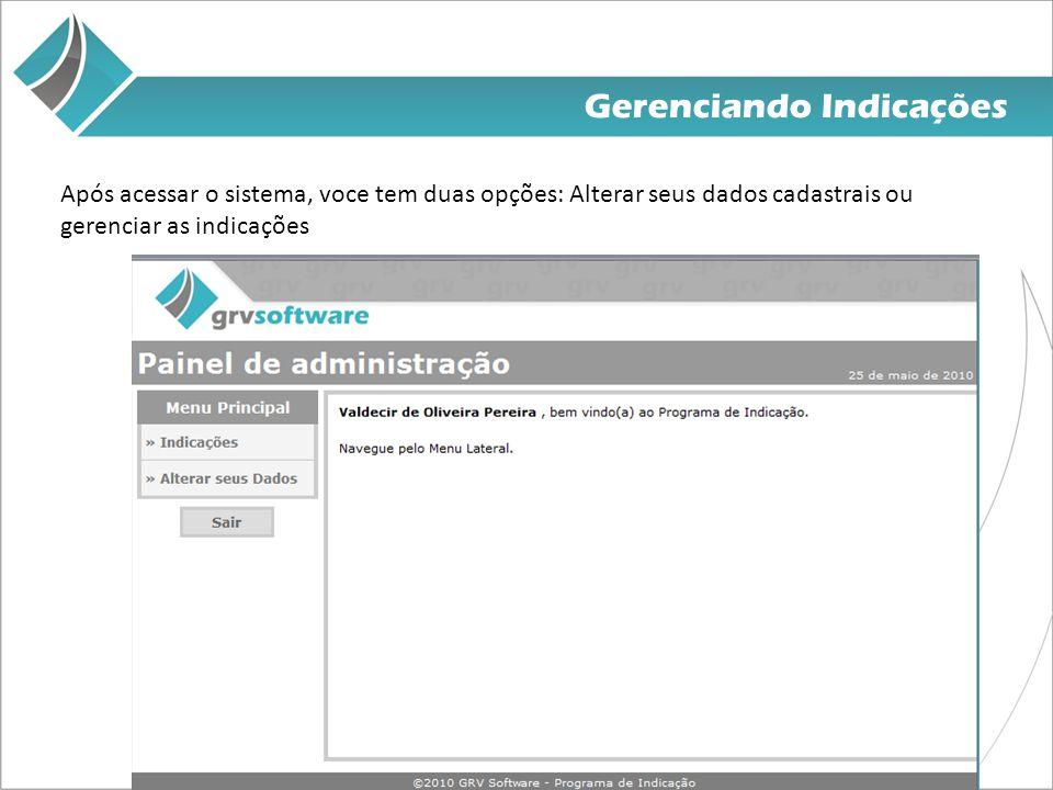 Gerenciando Indicações Após acessar o sistema, voce tem duas opções: Alterar seus dados cadastrais ou gerenciar as indicações