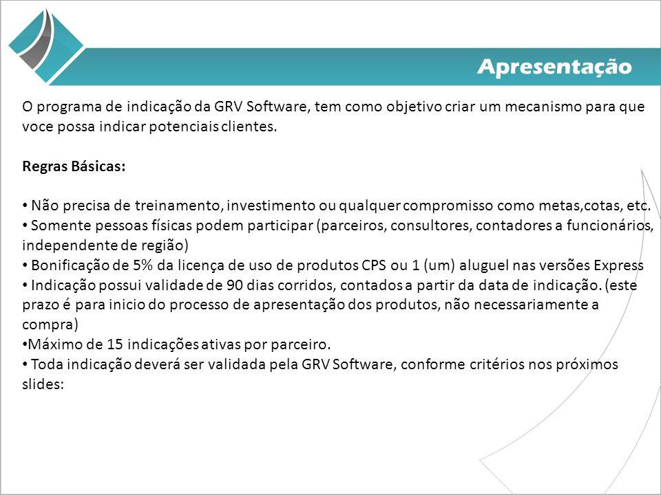 Apresentação O programa de indicação da GRV Software, tem como objetivo criar um mecanismo para que voce possa indicar potenciais clientes. Regras Bás