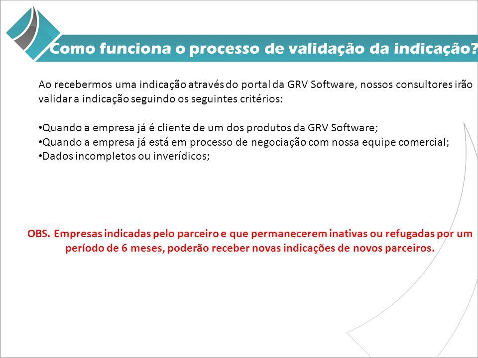 Como funciona o processo de validação da indicação? Ao recebermos uma indicação através do portal da GRV Software, nossos consultores irão validar a i