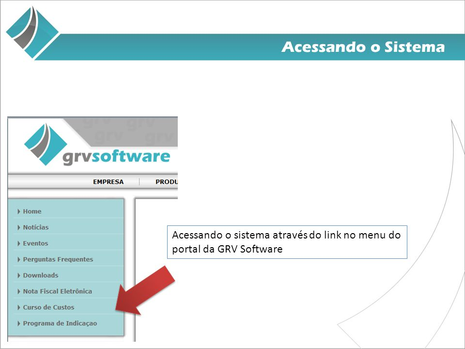 Acessando o Sistema Acessando o sistema através do link no menu do portal da GRV Software